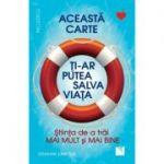 Aceasta carte ti-ar putea salva viata!