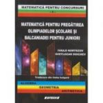 Matematica pentru pregatirea olimpiadelor scolare si balcaniadei pentru juniori