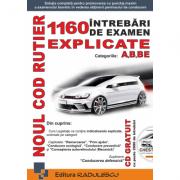 Noul Cod Rutier: 1160 Intrebari de Examen Explicate - A, B, BE