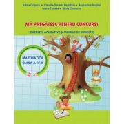 Mă Pregătesc pentru Concurs (Matematică), Exerciții Aplicative și Modele de Subiecte - Clasa a IV-a