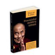 Potentialul nostru uman - Calea budista a compasiunii, altruismului si linistii interioare