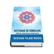 Risvan Vlad Rusu, Dictionar de simboluri. Pentru protectia spirituala