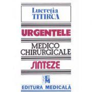 Urgentele medico-chirurgicale - Sinteze pentru asistentii medicali, editia a III-a - Lucretia Titirca
