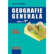 GEOGRAFIE GENERALA - Caietul elevului cls. a-V-a