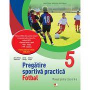 Pregătire sportivă practică: Fotbal. Manual pentru clasa a V-a