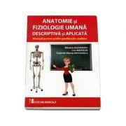 Anatomie si fiziologie umana descriptiva si aplicata. Manual pentru scolile postliceale sanitare (Mihaela Alexandru) - Alexandru, Mihaela
