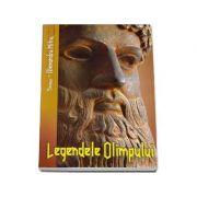 Legendele Olimpului. Eroii si Zeii - Alexandru Mitru