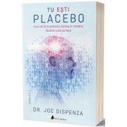 Tu esti Placebo. Editia a II-a -Joe Dispenza