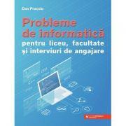 Probleme de informatica pentru liceu, facultate si interviuri de angajare - Dan Pracsiu