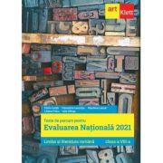 Evaluarea nationala 2021. LIMBA SI LITERATURA ROMANA. Clasa a VIII-a - Florin Ionita, Florentina Leucutia, Marilena Lascar, Liliana Paicu, Iulia Stinga