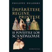 Imparatese, regine, printese si povestile lor scandaloase