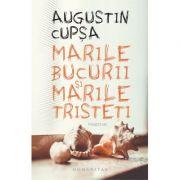 Marile bucurii și marile tristeți - Augustin Cupșa