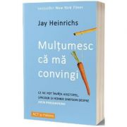 Multumesc ca ma convingi - Jay Heinrichs
