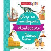 Prima mea enciclopedie Montessori. Istoria lumii