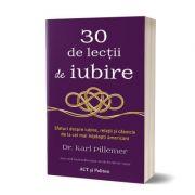 30 de lectii de iubire: sfaturi despre iubire, relatii si casnicie de la cei mai intelepti americani - Karl Pillemer