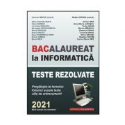 Bacalaureat la Informatica 2021. Teste rezolvate. Pregateste-te temeinic (de antrenament) - Carmen Minca