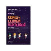 Copiii si lumea virtuala. Dieta Digitala - Brad Marshall