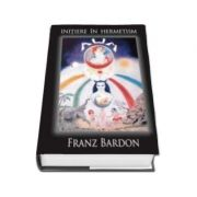 Initiere in hermetism- Franz Bardon