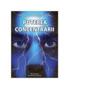 Puterea concentrarii - William Walker Atkinson