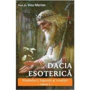 Dacia Esoterica. Simboluri, legende si traditii. Vol. 2 - Prof. Dr. Vicu Merlan
