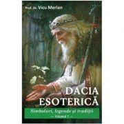 Dacia Esoterica. Vol. 1 - Prof. Dr. Vicu Merlan