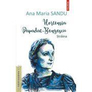Hortensia Papadat Bengescu. Straina - Ana Maria Sandu