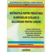 Matematica pentru pregatirea olimpiadelor scolare si Balcaniadei pentru juniori / combinatorica