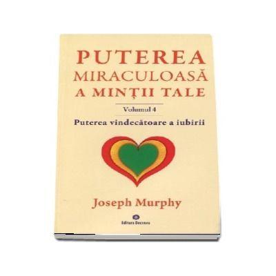 Puterea miraculoasa a mintii tale, volumul 4 - Murphy, Joseph