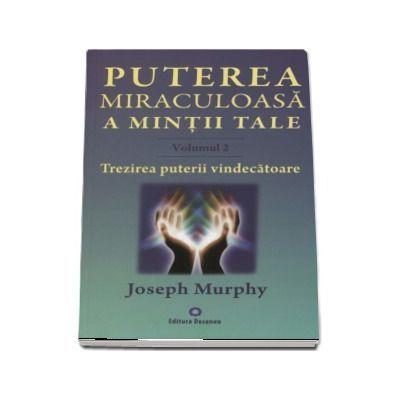 Puterea miraculoasa a mintii tale, volumul 2 - Joseph Murphy